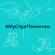 #MyCityofTomorrow